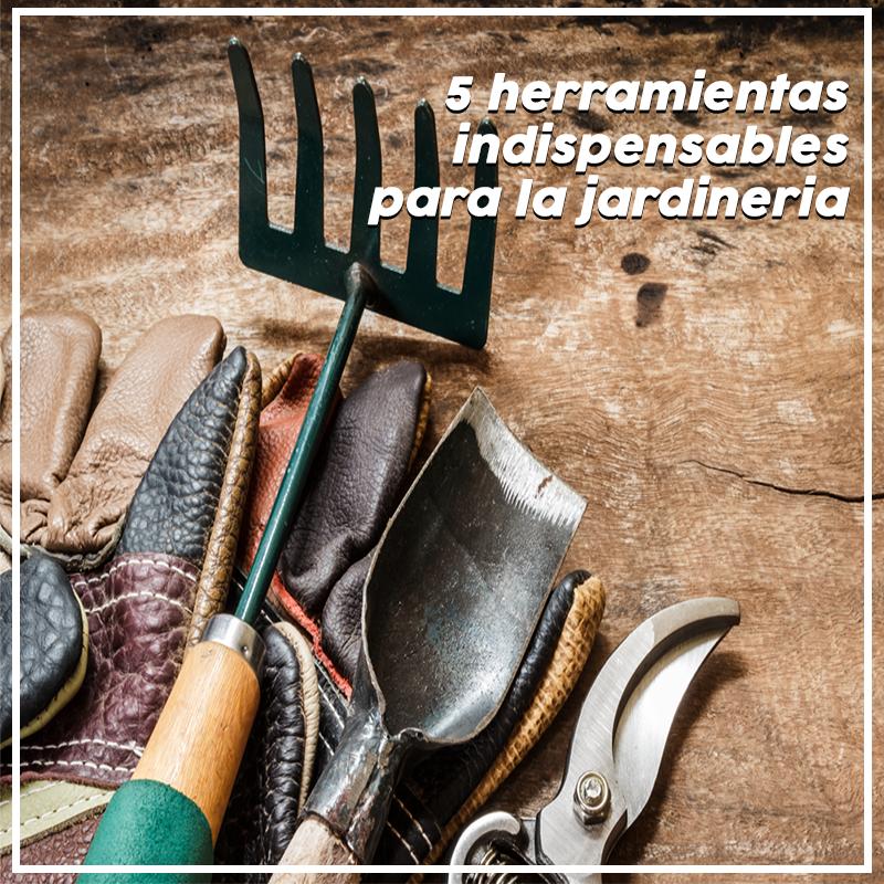 5 herramientas indispensables para la jardineria